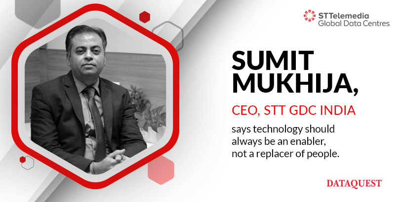 Sumit Mukhija, CEO, STT GDC India, got featured on DataQuest in their issue highlighting the role of evolving technologies & their impact on growing digital transformation ecosystems